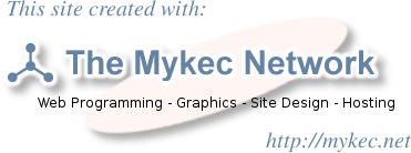 [This site created with The MykeC Network; http://mykec.net]